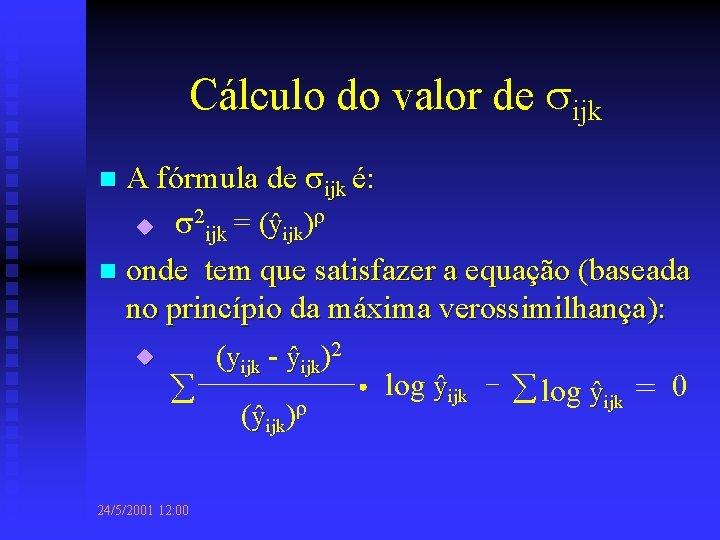 Cálculo do valor de ijk A fórmula de ijk é: 2 u ijk =