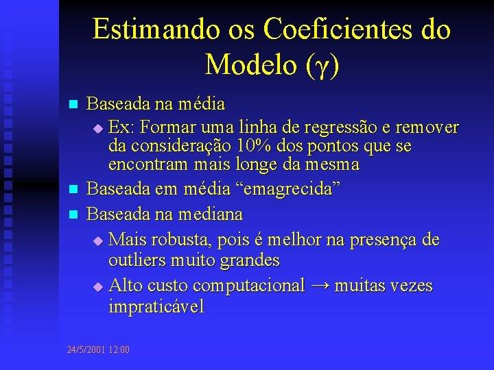 Estimando os Coeficientes do Modelo (γ) n n n Baseada na média u Ex: