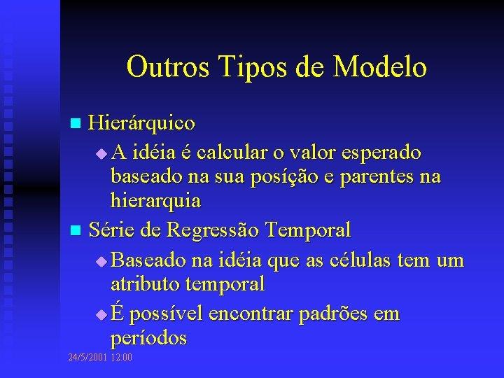 Outros Tipos de Modelo Hierárquico u A idéia é calcular o valor esperado baseado