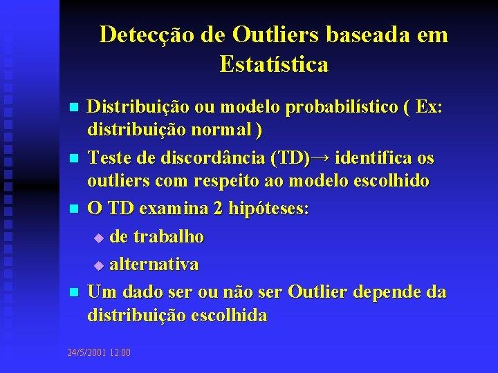 Detecção de Outliers baseada em Estatística n n Distribuição ou modelo probabilístico ( Ex: