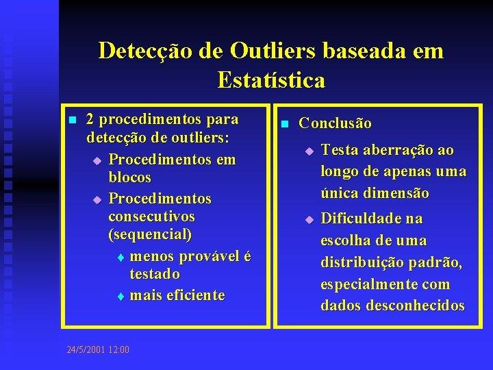 Detecção de Outliers baseada em Estatística n 2 procedimentos para detecção de outliers: u