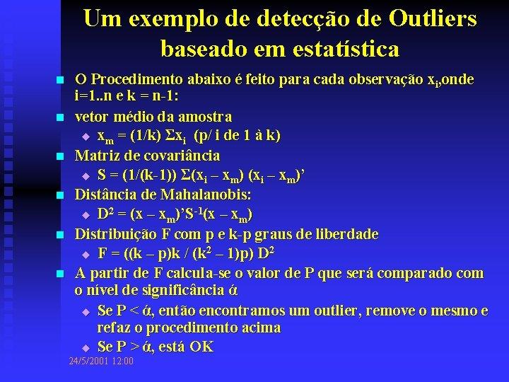 Um exemplo de detecção de Outliers baseado em estatística n n n O Procedimento