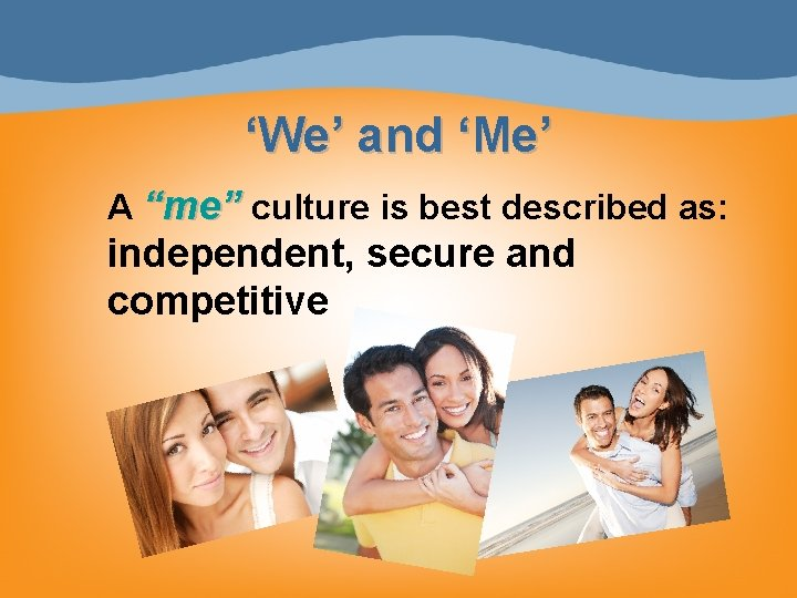 """'We' and 'Me' A """"me"""" culture is best described as: independent, secure and competitive"""