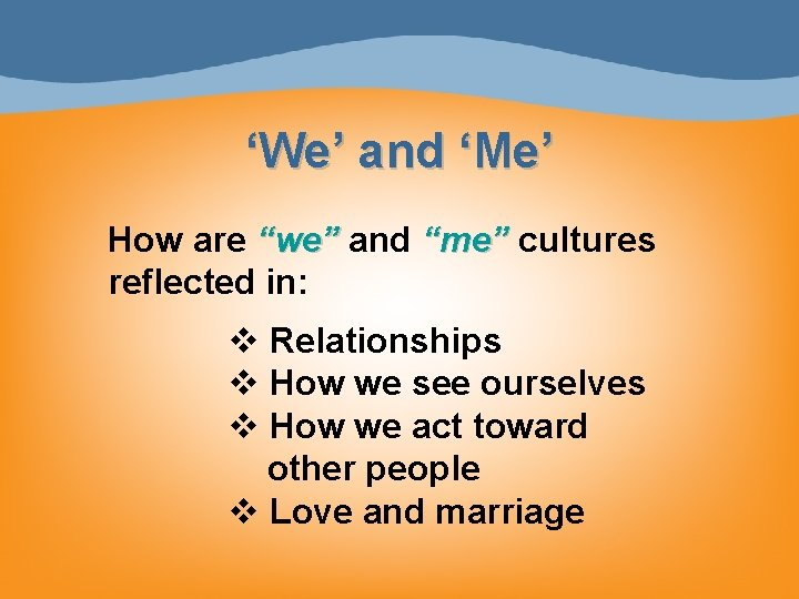 """'We' and 'Me' How are """"we"""" and """"me"""" cultures reflected in: v Relationships v"""