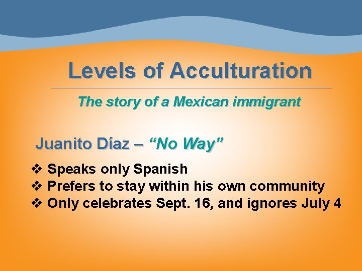 """Levels of Acculturation The story of a Mexican immigrant Juanito Díaz – """"No Way"""""""