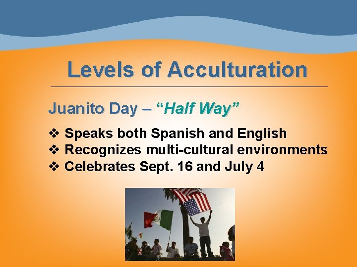 """Levels of Acculturation Juanito Day – """"Half Way"""" v Speaks both Spanish and English"""
