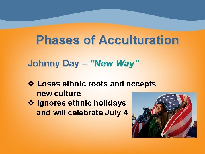 """Phases of Acculturation Johnny Day – """"New Way"""" v Loses ethnic roots and accepts"""