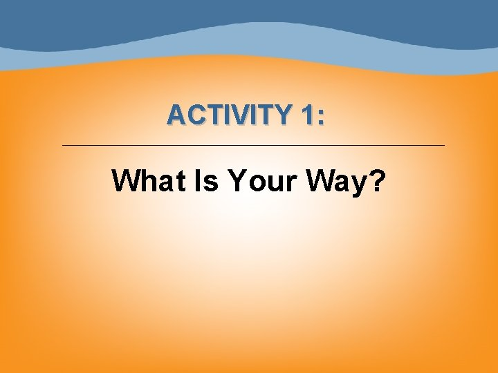 ACTIVITY 1: What Is Your Way?