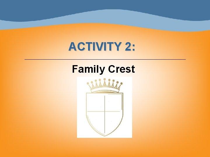 ACTIVITY 2: Family Crest