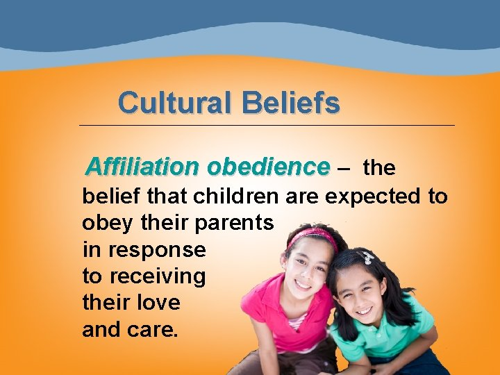 Cultural Beliefs Affiliation obedience – the belief that children are expected to obey their