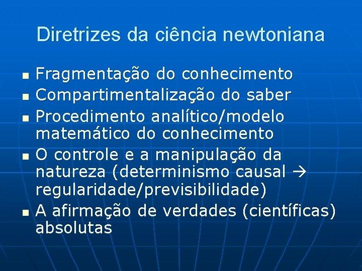 Diretrizes da ciência newtoniana n n n Fragmentação do conhecimento Compartimentalização do saber Procedimento