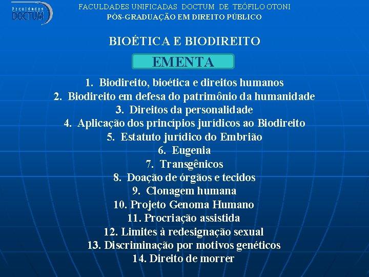 FACULDADES UNIFICADAS DOCTUM DE TEÓFILO OTONI PÓS-GRADUAÇÃO EM DIREITO PÚBLICO BIOÉTICA E BIODIREITO EMENTA