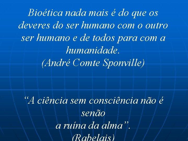 Bioética nada mais é do que os deveres do ser humano com o outro
