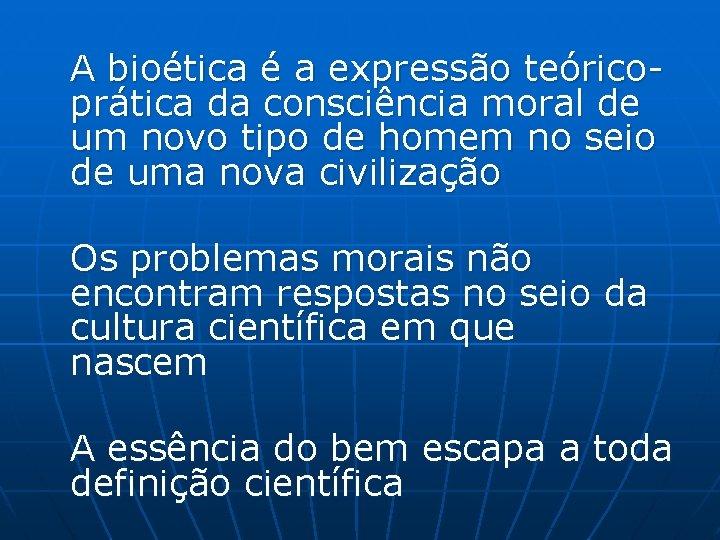 A bioética é a expressão teóricoprática da consciência moral de um novo tipo de