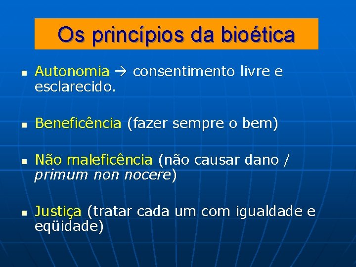 Os princípios da bioética n n Autonomia consentimento livre e esclarecido. Beneficência (fazer sempre