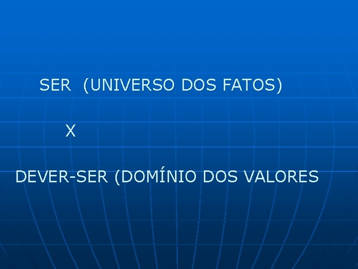 SER (UNIVERSO DOS FATOS) X DEVER-SER (DOMÍNIO DOS VALORES