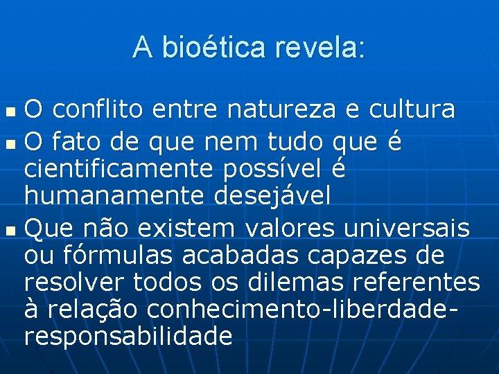 A bioética revela: O conflito entre natureza e cultura n O fato de que