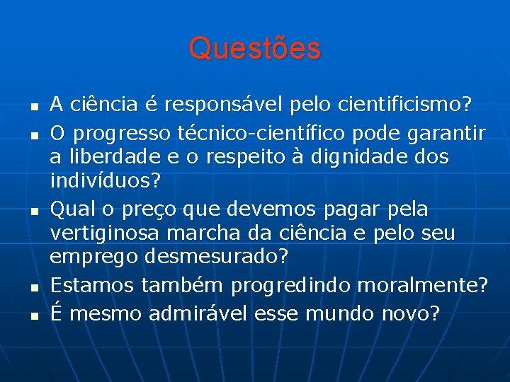 Questões n n n A ciência é responsável pelo cientificismo? O progresso técnico-científico pode
