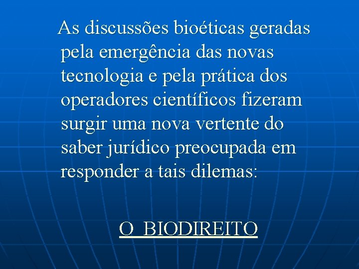 As discussões bioéticas geradas pela emergência das novas tecnologia e pela prática dos operadores