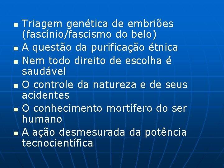 n n n Triagem genética de embriões (fascínio/fascismo do belo) A questão da purificação