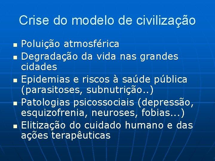 Crise do modelo de civilização n n n Poluição atmosférica Degradação da vida nas