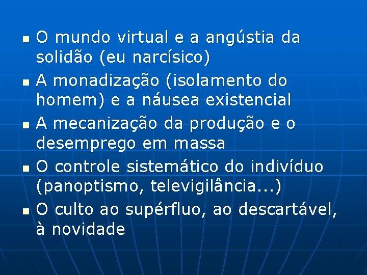 n n n O mundo virtual e a angústia da solidão (eu narcísico) A