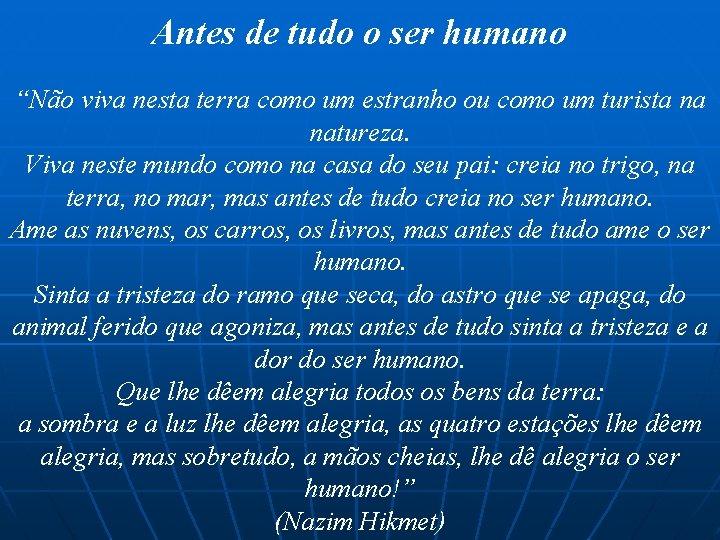 """Antes de tudo o ser humano """"Não viva nesta terra como um estranho ou"""