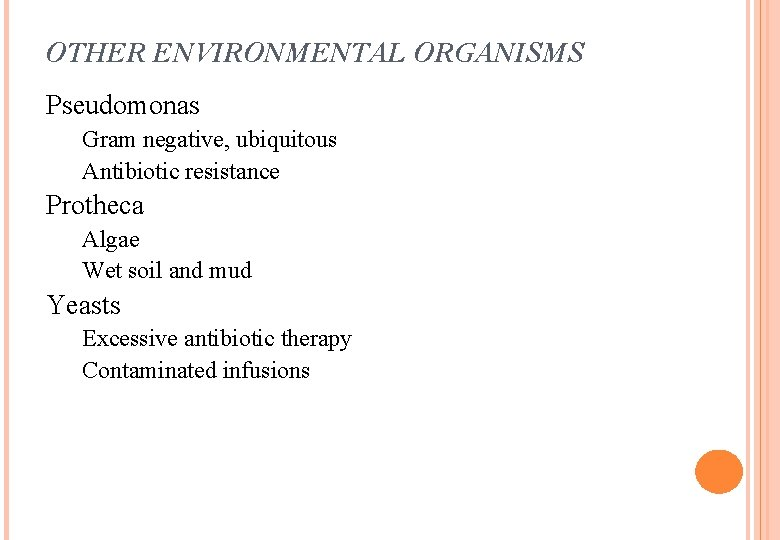 OTHER ENVIRONMENTAL ORGANISMS Pseudomonas Gram negative, ubiquitous Antibiotic resistance Protheca Algae Wet soil and