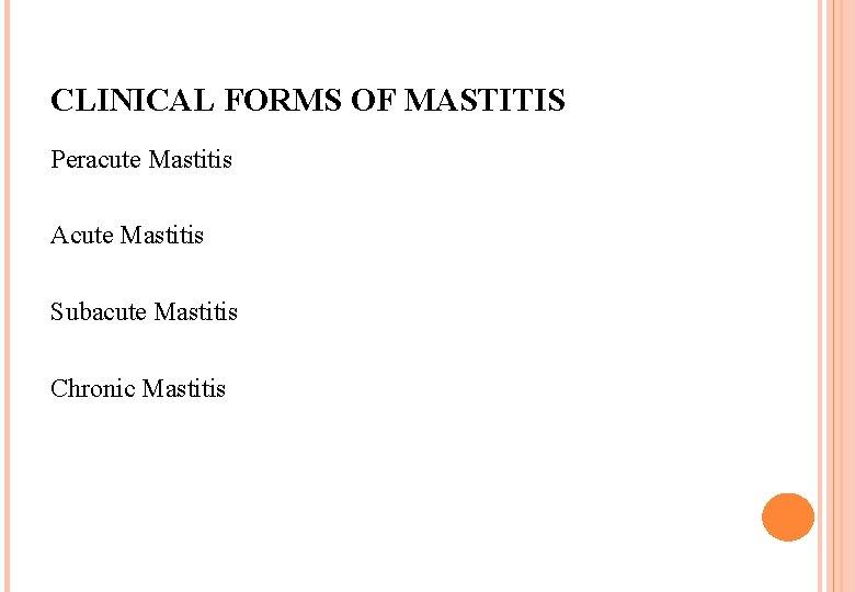CLINICAL FORMS OF MASTITIS Peracute Mastitis Acute Mastitis Subacute Mastitis Chronic Mastitis