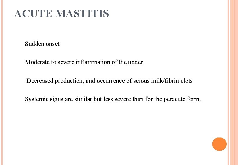 ACUTE MASTITIS Sudden onset Moderate to severe inflammation of the udder Decreased production, and