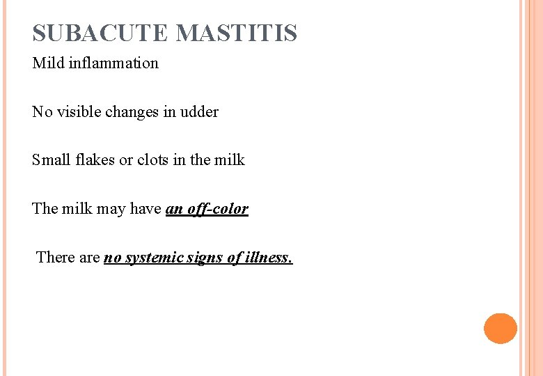 SUBACUTE MASTITIS Mild inflammation No visible changes in udder Small flakes or clots in