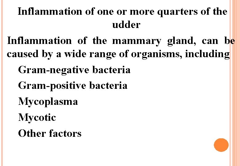 Inflammation of one or more quarters of the udder Inflammation of the mammary gland,