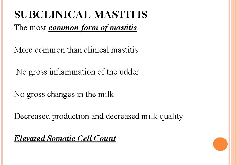 SUBCLINICAL MASTITIS The most common form of mastitis More common than clinical mastitis No