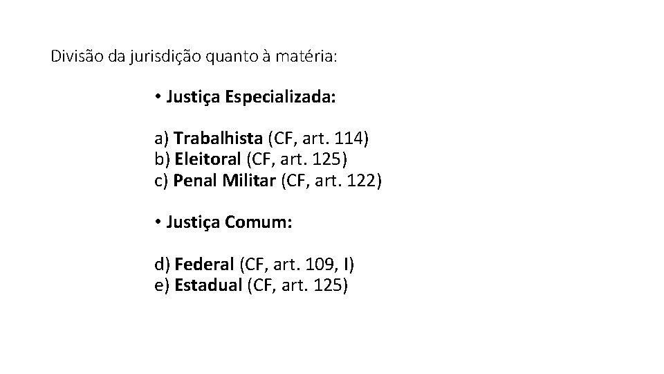 Divisão da jurisdição quanto à matéria: • Justiça Especializada: a) Trabalhista (CF, art. 114)