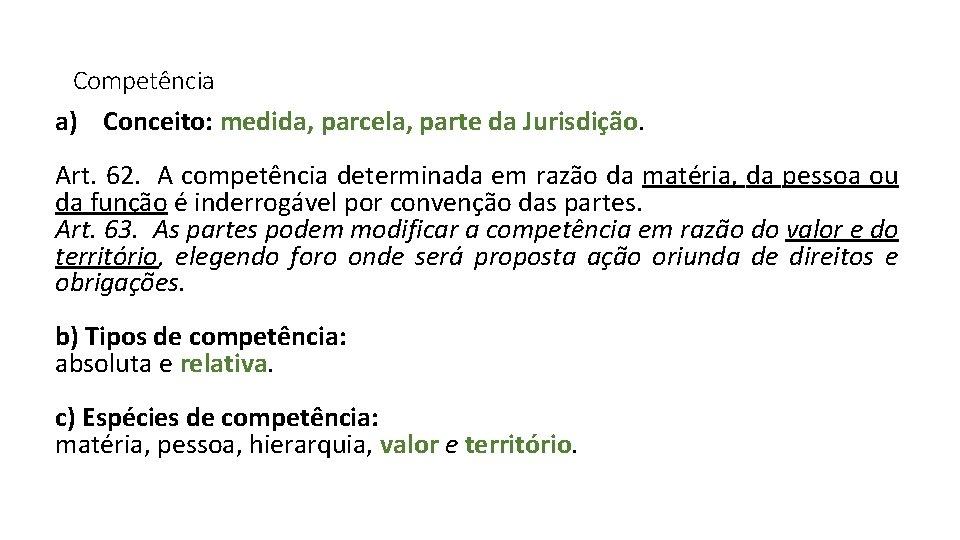Competência a) Conceito: medida, parcela, parte da Jurisdição. Art. 62. A competência determinada em