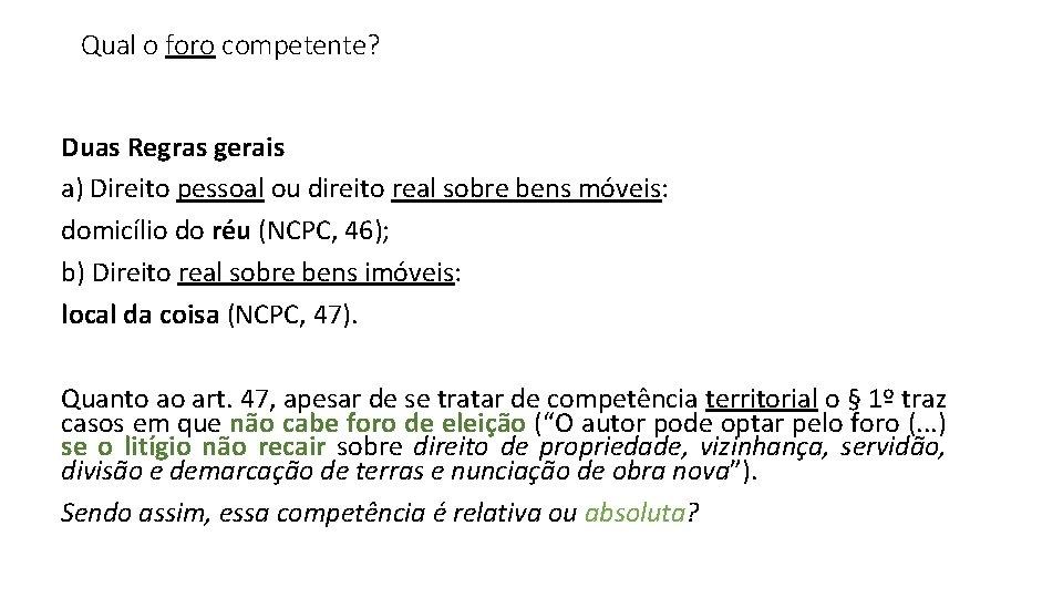 Qual o foro competente? Duas Regras gerais a) Direito pessoal ou direito real sobre