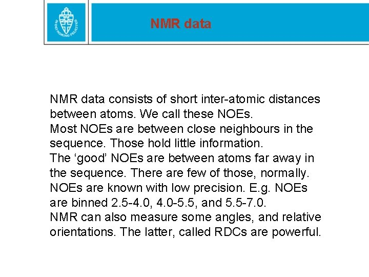 NMR data consists of short inter-atomic distances between atoms. We call these NOEs. Most