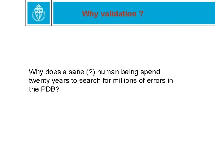Why validation ? Why does a sane (? ) human being spend twenty years