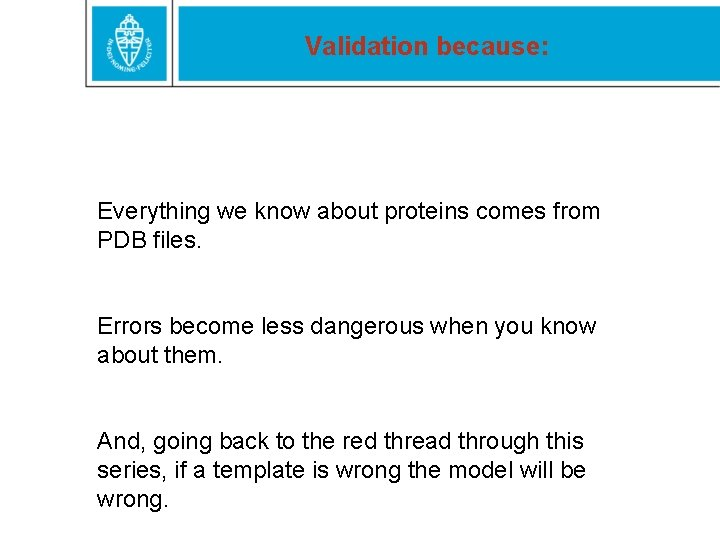 Validation because: Everything we know about proteins comes from PDB files. Errors become less