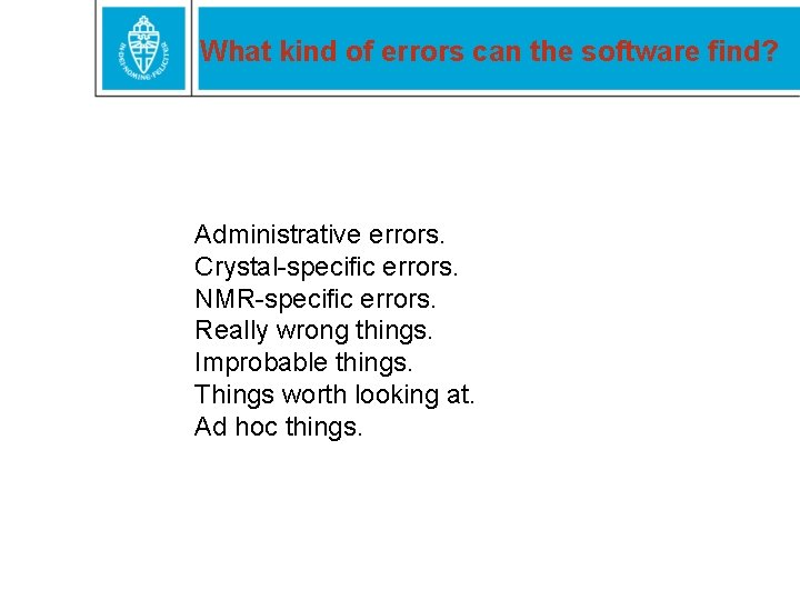 What kind of errors can the software find? Administrative errors. Crystal-specific errors. NMR-specific errors.