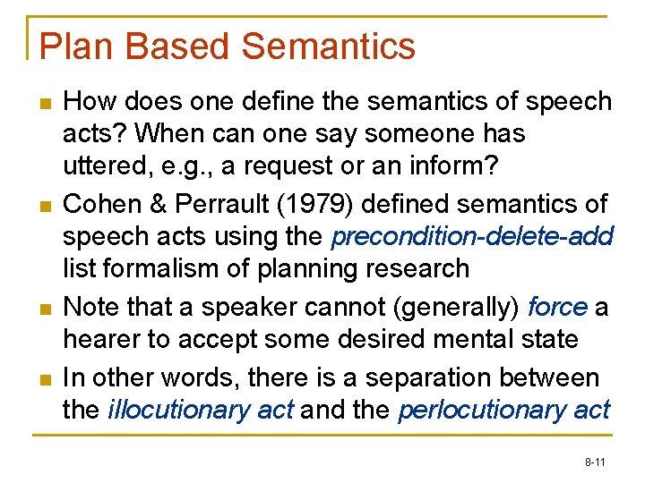 Plan Based Semantics n n How does one define the semantics of speech acts?