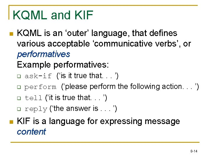 KQML and KIF n KQML is an 'outer' language, that defines various acceptable 'communicative