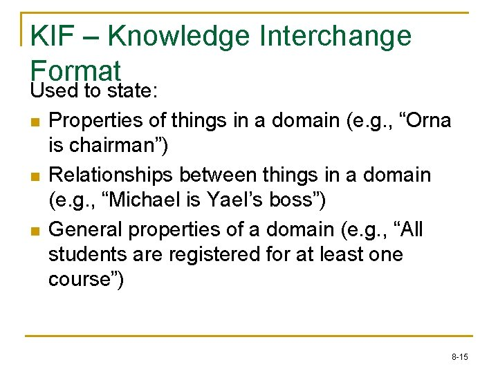 KIF – Knowledge Interchange Format Used to state: n Properties of things in a