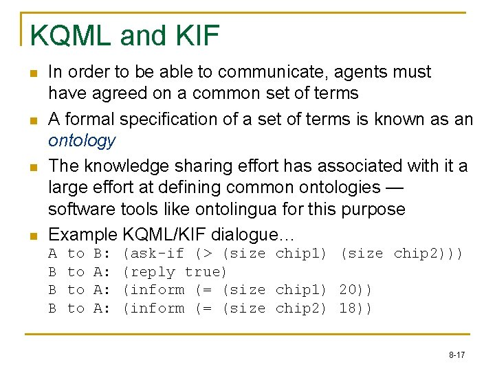 KQML and KIF n n In order to be able to communicate, agents must