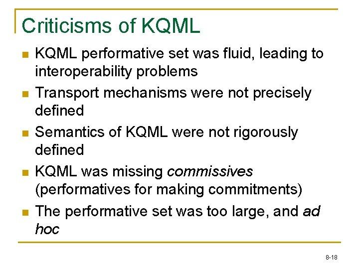 Criticisms of KQML n n n KQML performative set was fluid, leading to interoperability