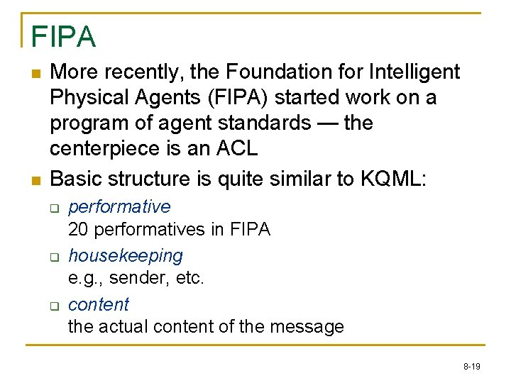 FIPA n n More recently, the Foundation for Intelligent Physical Agents (FIPA) started work