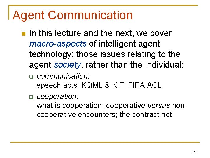 Agent Communication n In this lecture and the next, we cover macro-aspects of intelligent