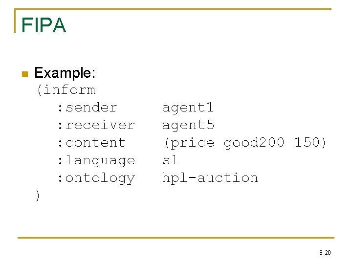 FIPA n Example: (inform : sender : receiver : content : language : ontology