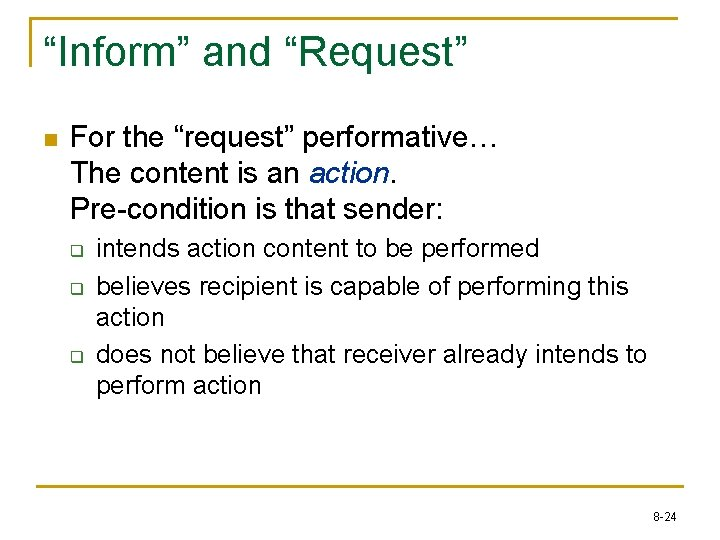 """""""Inform"""" and """"Request"""" n For the """"request"""" performative… The content is an action. Pre-condition"""