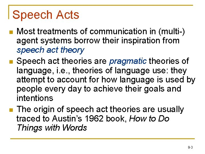Speech Acts n n n Most treatments of communication in (multi-) agent systems borrow